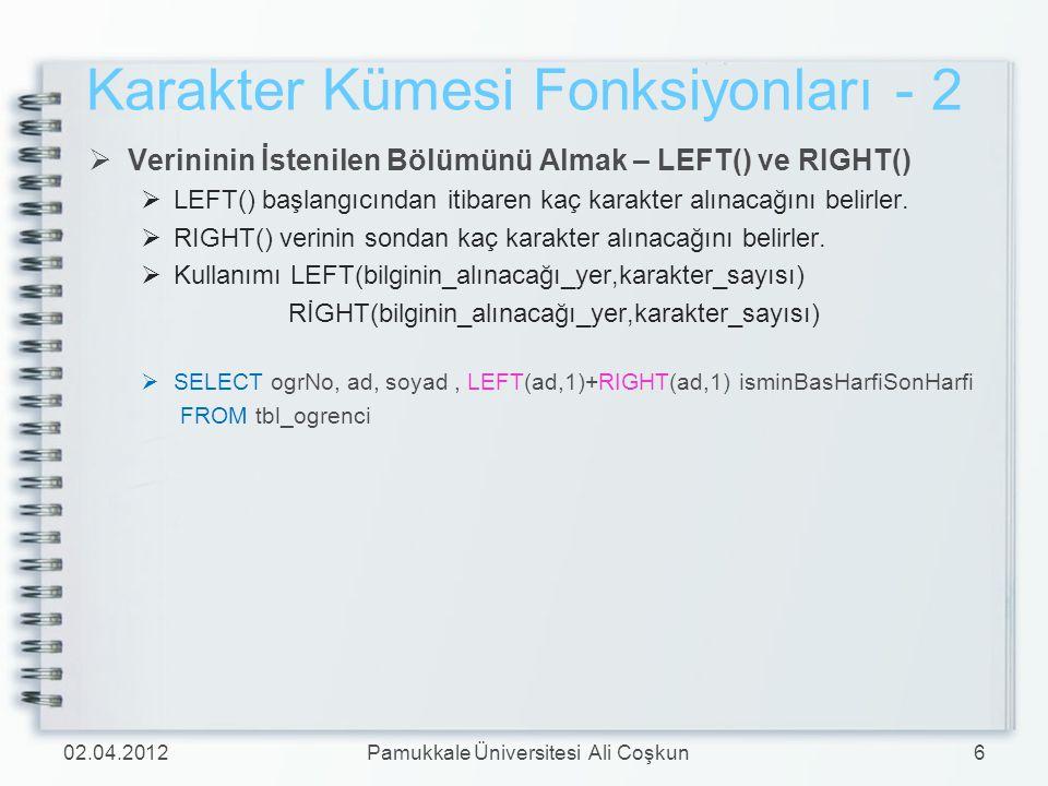 Karakter Kümesi Fonksiyonları - 2  Verininin İstenilen Bölümünü Almak – LEFT() ve RIGHT()  LEFT() başlangıcından itibaren kaç karakter alınacağını b
