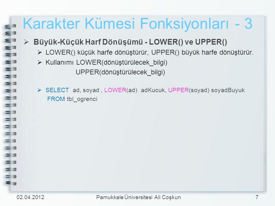 Karakter Kümesi Fonksiyonları - 3  Büyük-Küçük Harf Dönüşümü - LOWER() ve UPPER()  LOWER() küçük harfe dönüştürür, UPPER() büyük harfe dönüştürür. 