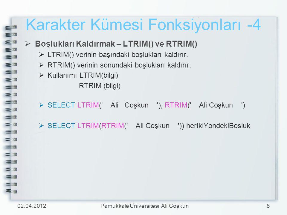 Karakter Kümesi Fonksiyonları -4  Boşlukları Kaldırmak – LTRIM() ve RTRIM()  LTRIM() verinin başındaki boşlukları kaldırır.  RTRIM() verinin sonund