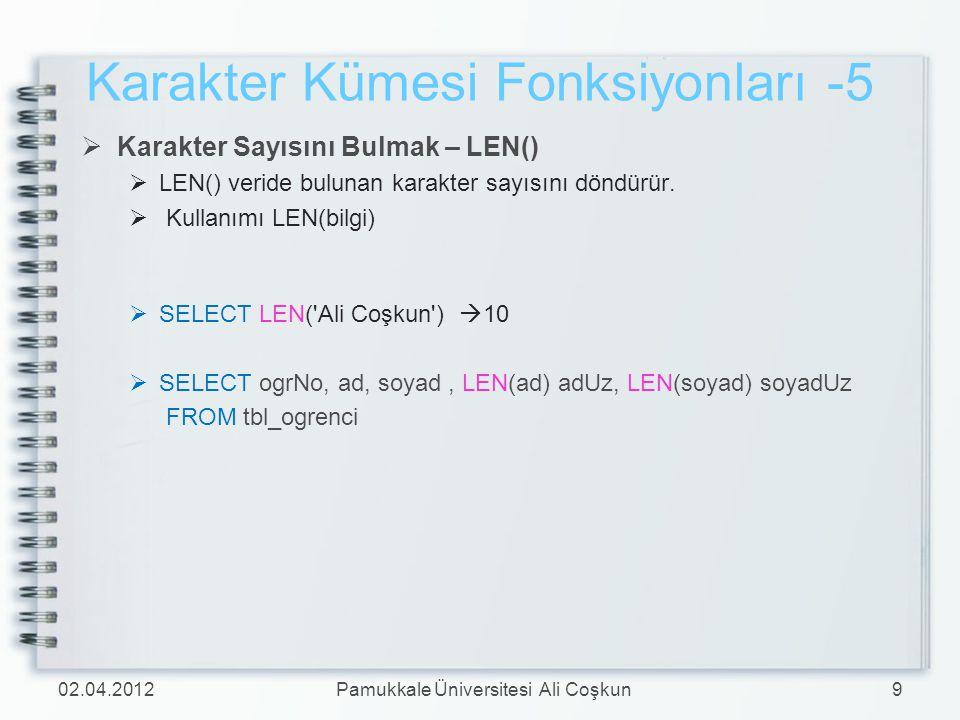 Karakter Kümesi Fonksiyonları -5  Karakter Sayısını Bulmak – LEN()  LEN() veride bulunan karakter sayısını döndürür.  Kullanımı LEN(bilgi)  SELECT