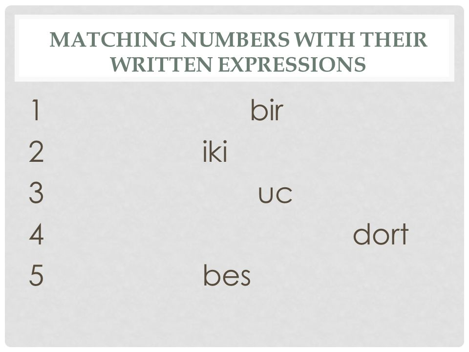 MATCHING NUMBERS WITH THEIR WRITTEN EXPRESSIONS 1 bir 2 iki 3 uc 4 dort 5 bes