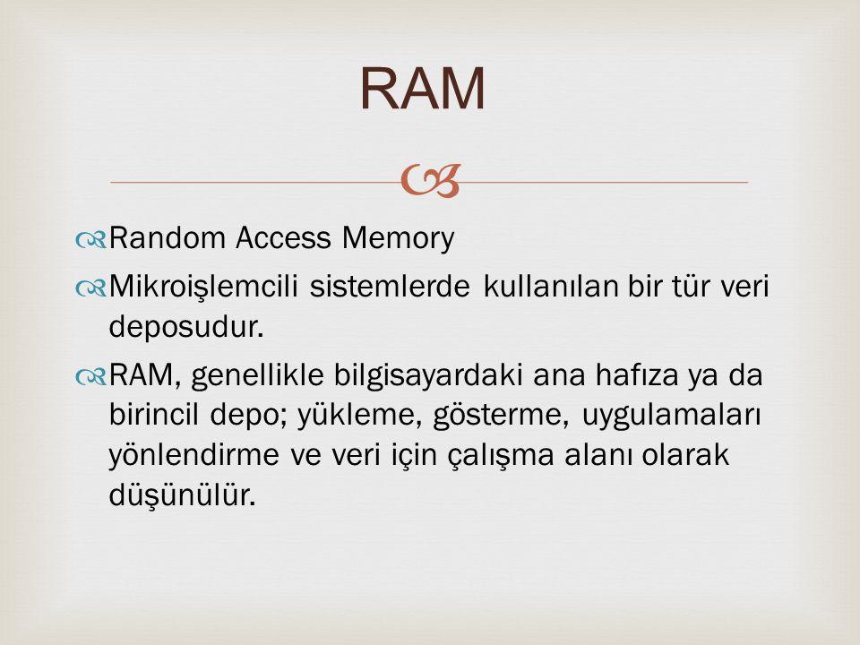   Random Access Memory  Mikroişlemcili sistemlerde kullanılan bir tür veri deposudur.