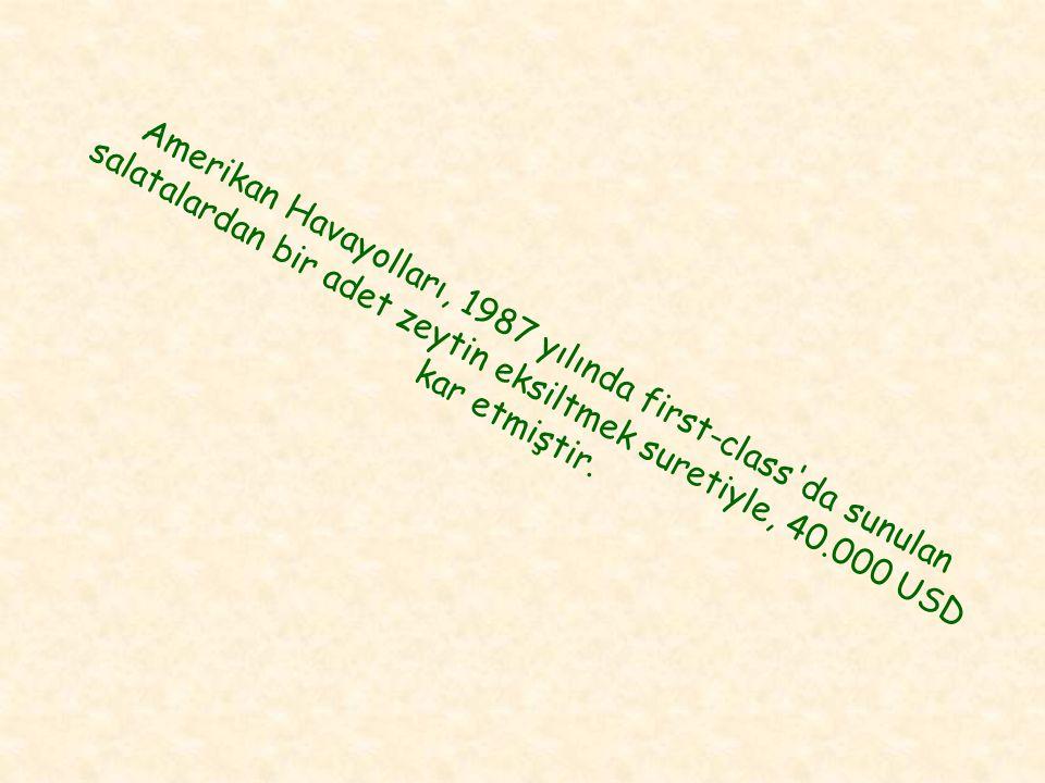Amerikan Havayolları, 1987 yılında first-class da sunulan salatalardan bir adet zeytin eksiltmek suretiyle, 40.000 USD kar etmiştir.