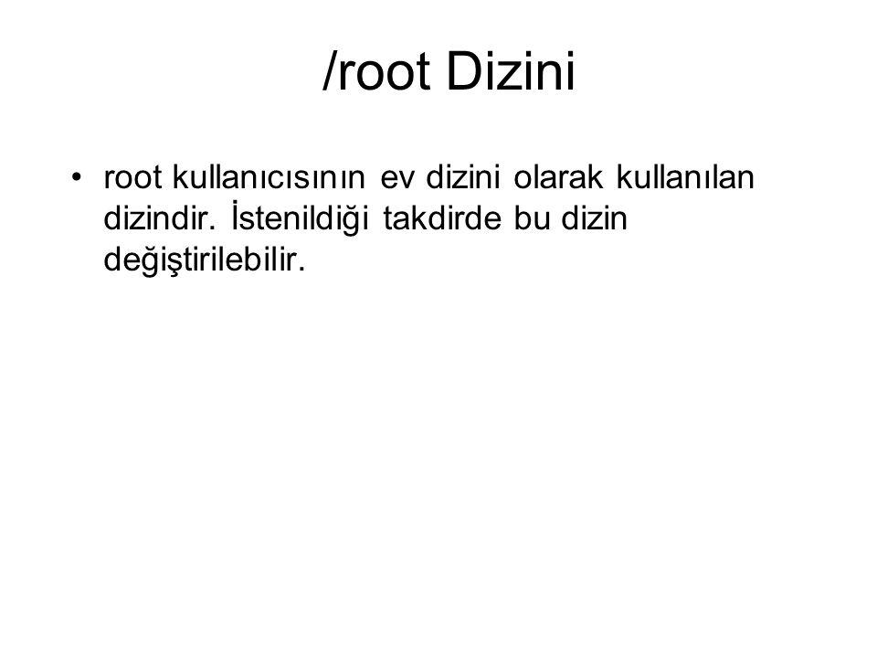 /root Dizini root kullanıcısının ev dizini olarak kullanılan dizindir. İstenildiği takdirde bu dizin değiştirilebilir.