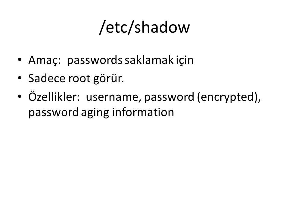 /etc/shadow Amaç: passwords saklamak için Sadece root görür. Özellikler: username, password (encrypted), password aging information
