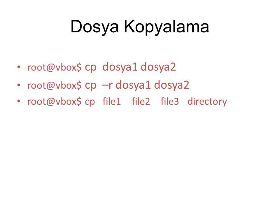 Dosya Kopyalama root@vbox$ cp dosya1 dosya2 root@vbox$ cp –r dosya1 dosya2 root@vbox$ cp file1 file2 file3 directory