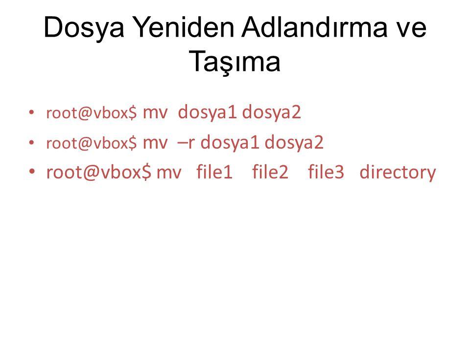 Dosya Yeniden Adlandırma ve Taşıma root@vbox$ mv dosya1 dosya2 root@vbox$ mv –r dosya1 dosya2 root@vbox$ mv file1 file2 file3 directory