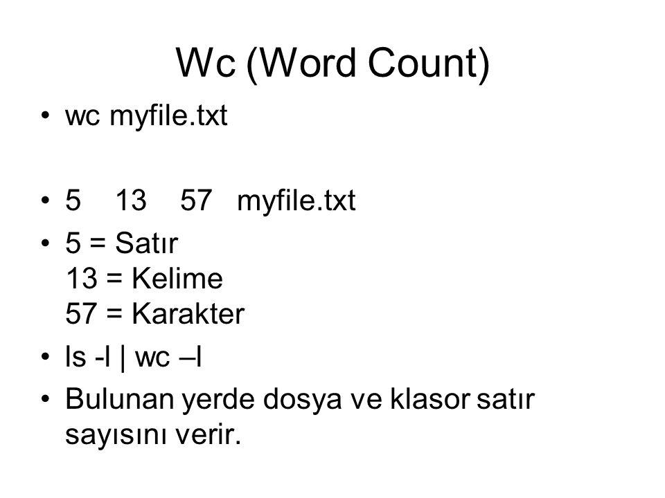 Wc (Word Count) wc myfile.txt 5 13 57 myfile.txt 5 = Satır 13 = Kelime 57 = Karakter ls -l | wc –l Bulunan yerde dosya ve klasor satır sayısını verir.
