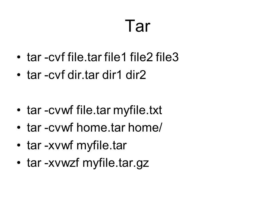 Tar tar -cvf file.tar file1 file2 file3 tar -cvf dir.tar dir1 dir2 tar -cvwf file.tar myfile.txt tar -cvwf home.tar home/ tar -xvwf myfile.tar tar -xv