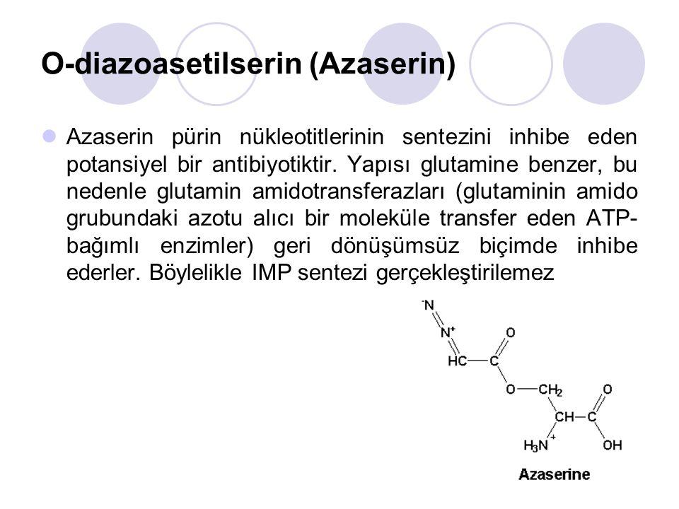 O-diazoasetilserin (Azaserin) Azaserin pürin nükleotitlerinin sentezini inhibe eden potansiyel bir antibiyotiktir.