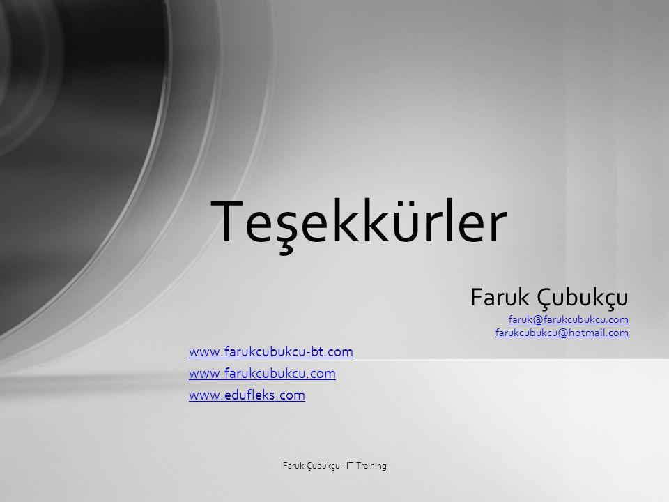 Teşekkürler Faruk Çubukçu - IT Training Faruk Çubukçu faruk@farukcubukcu.com farukcubukcu@hotmail.com www.farukcubukcu-bt.com www.farukcubukcu.com www