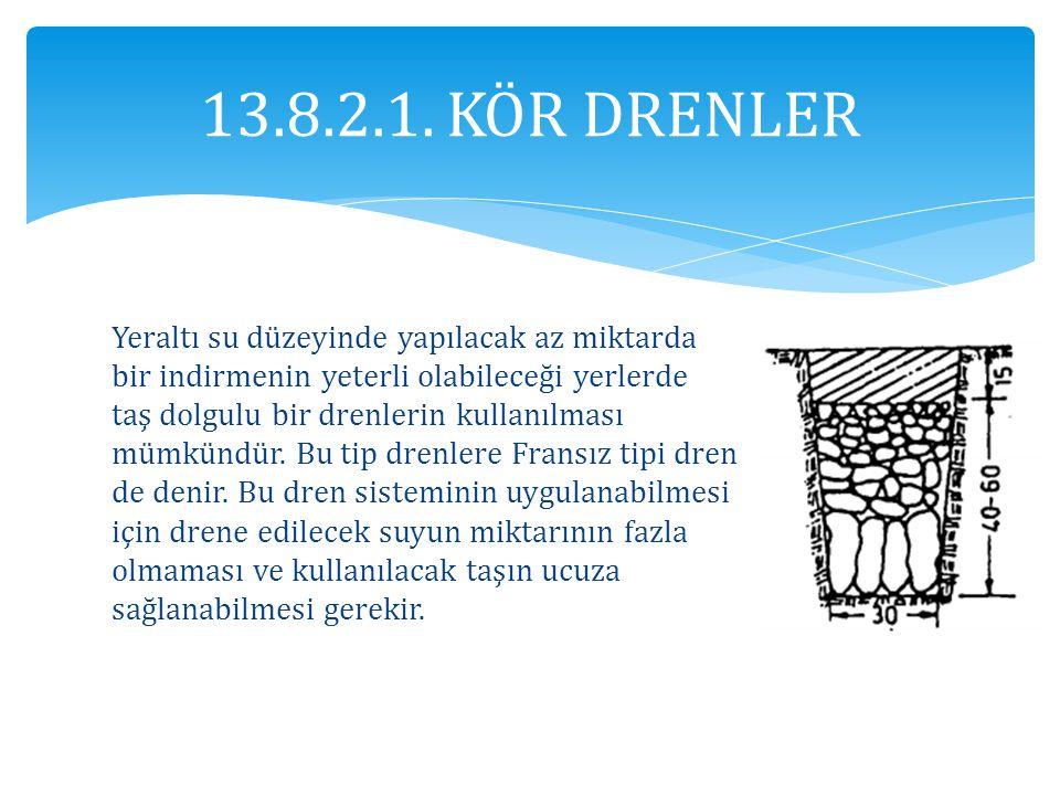 13.8.2.1. KÖR DRENLER Yeraltı su düzeyinde yapılacak az miktarda bir indirmenin yeterli olabileceği yerlerde taş dolgulu bir drenlerin kullanılması mü