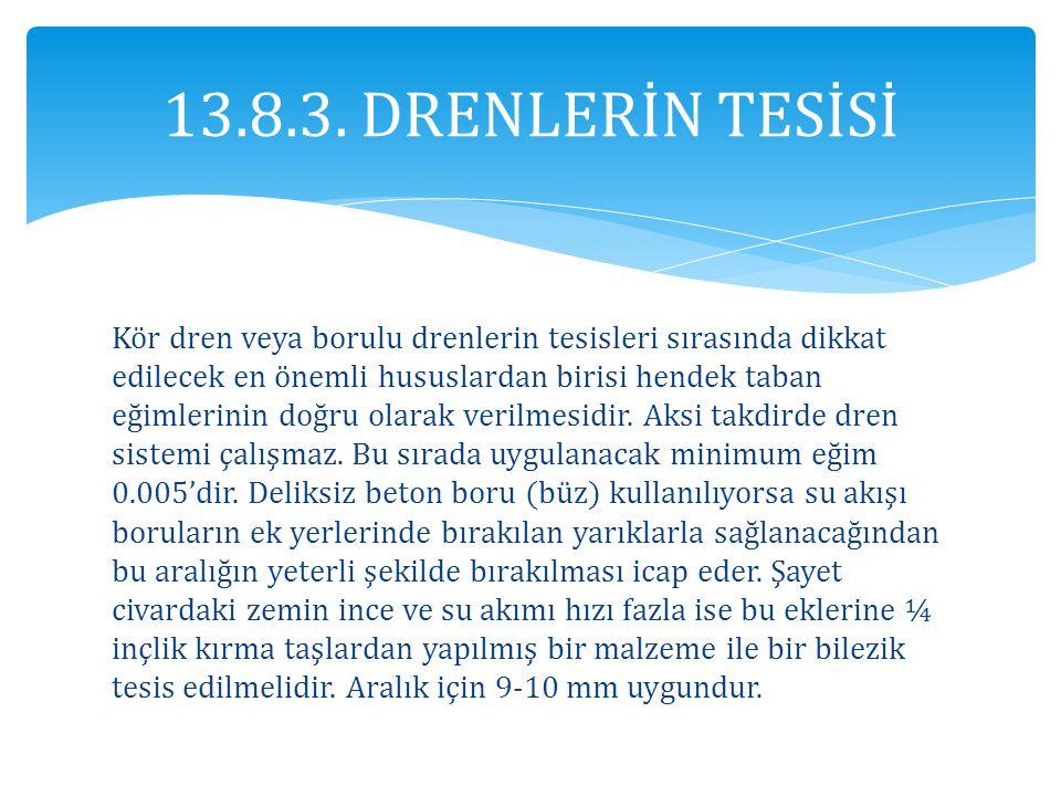 13.8.3. DRENLERİN TESİSİ Kör dren veya borulu drenlerin tesisleri sırasında dikkat edilecek en önemli hususlardan birisi hendek taban eğimlerinin doğr