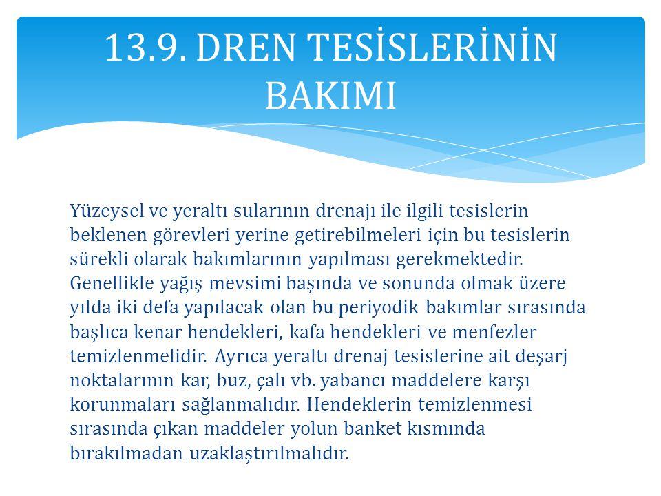 13.9. DREN TESİSLERİNİN BAKIMI Yüzeysel ve yeraltı sularının drenajı ile ilgili tesislerin beklenen görevleri yerine getirebilmeleri için bu tesisleri