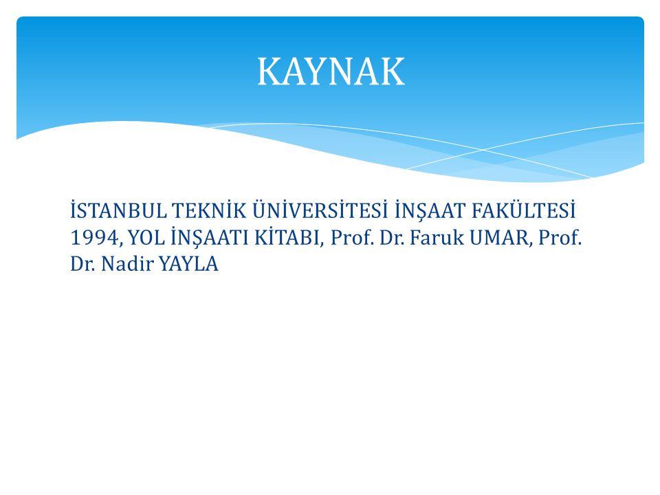 İSTANBUL TEKNİK ÜNİVERSİTESİ İNŞAAT FAKÜLTESİ 1994, YOL İNŞAATI KİTABI, Prof. Dr. Faruk UMAR, Prof. Dr. Nadir YAYLA KAYNAK