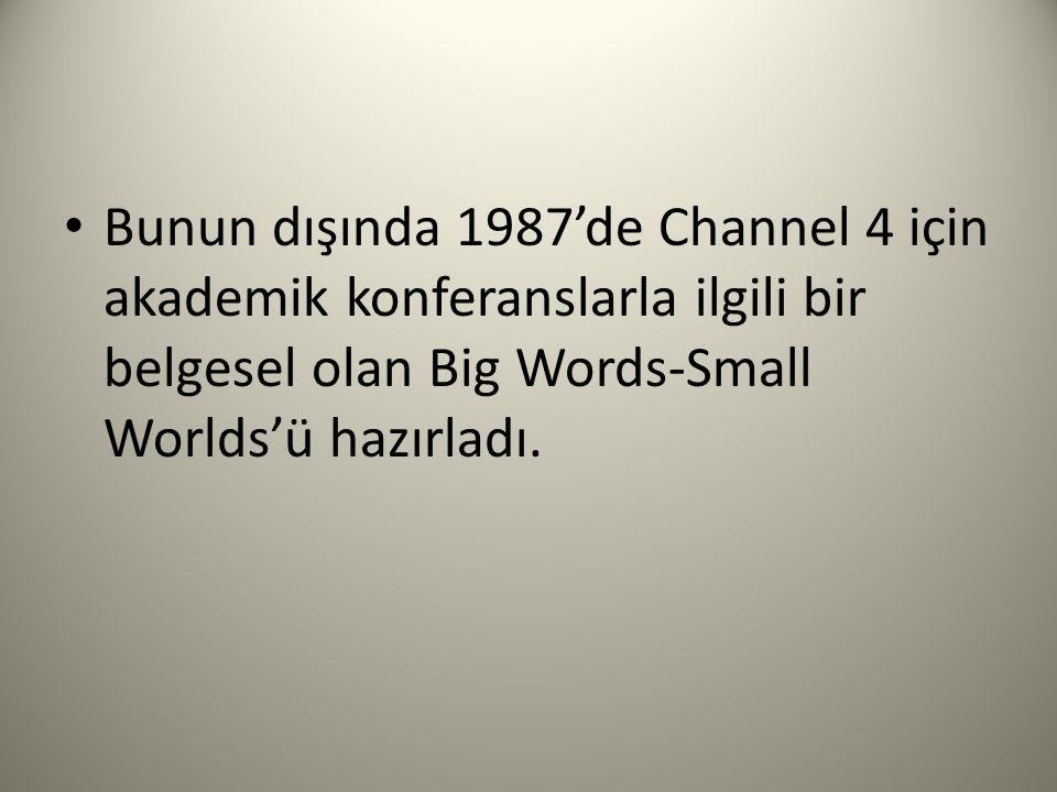 Bunun dışında 1987'de Channel 4 için akademik konferanslarla ilgili bir belgesel olan Big Words-Small Worlds'ü hazırladı.