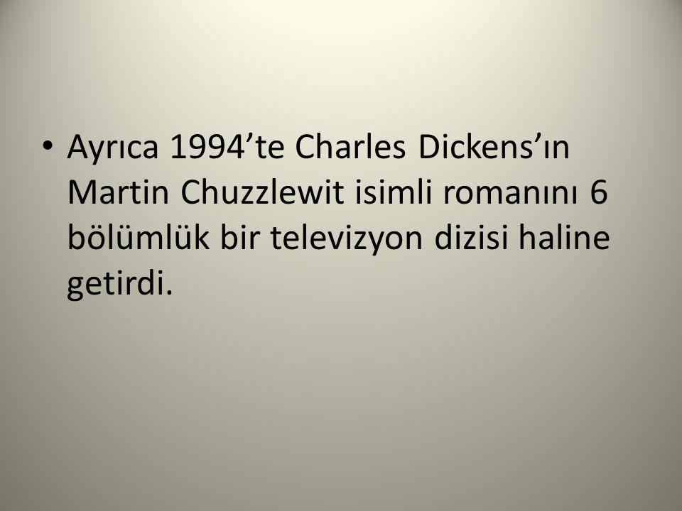 Ayrıca 1994'te Charles Dickens'ın Martin Chuzzlewit isimli romanını 6 bölümlük bir televizyon dizisi haline getirdi.