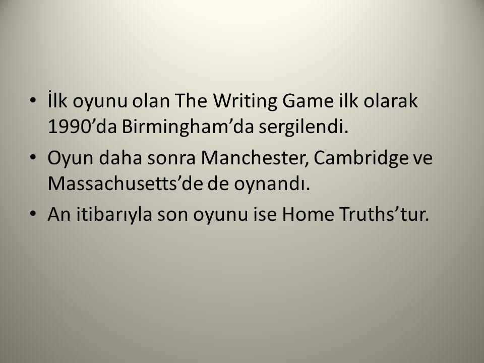 İlk oyunu olan The Writing Game ilk olarak 1990'da Birmingham'da sergilendi. Oyun daha sonra Manchester, Cambridge ve Massachusetts'de de oynandı. An