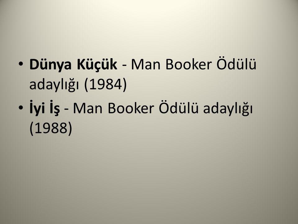 Dünya Küçük - Man Booker Ödülü adaylığı (1984) İyi İş - Man Booker Ödülü adaylığı (1988)