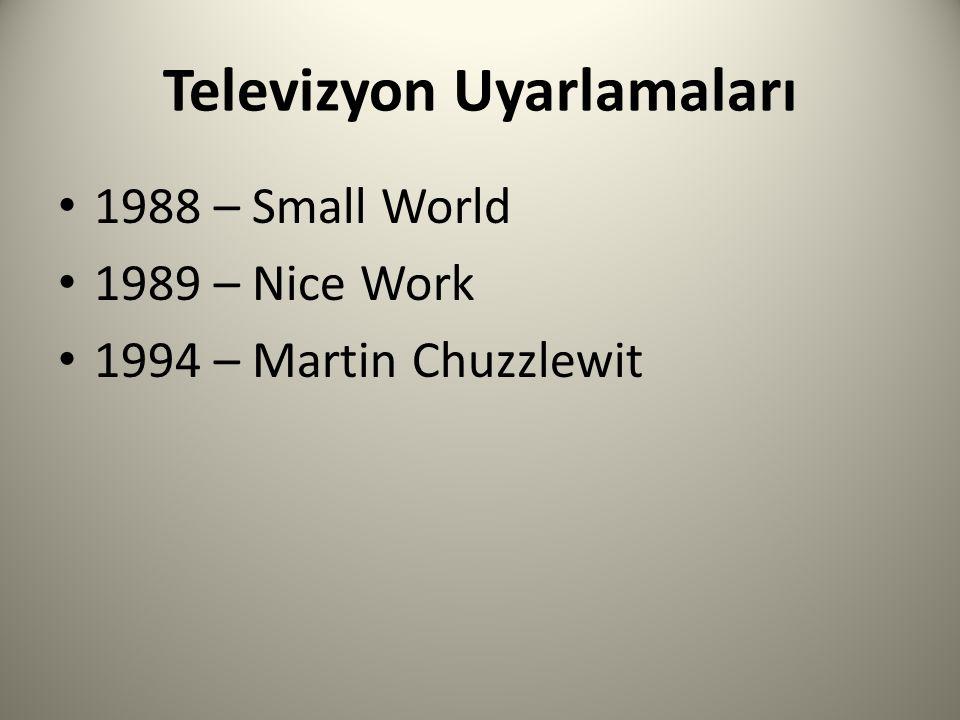 Televizyon Uyarlamaları 1988 – Small World 1989 – Nice Work 1994 – Martin Chuzzlewit