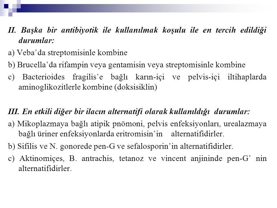 II. Başka bir antibiyotik ile kullanılmak koşulu ile en tercih edildiği durumlar: a) Veba'da streptomisinle kombine b) Brucella'da rifampin veya genta