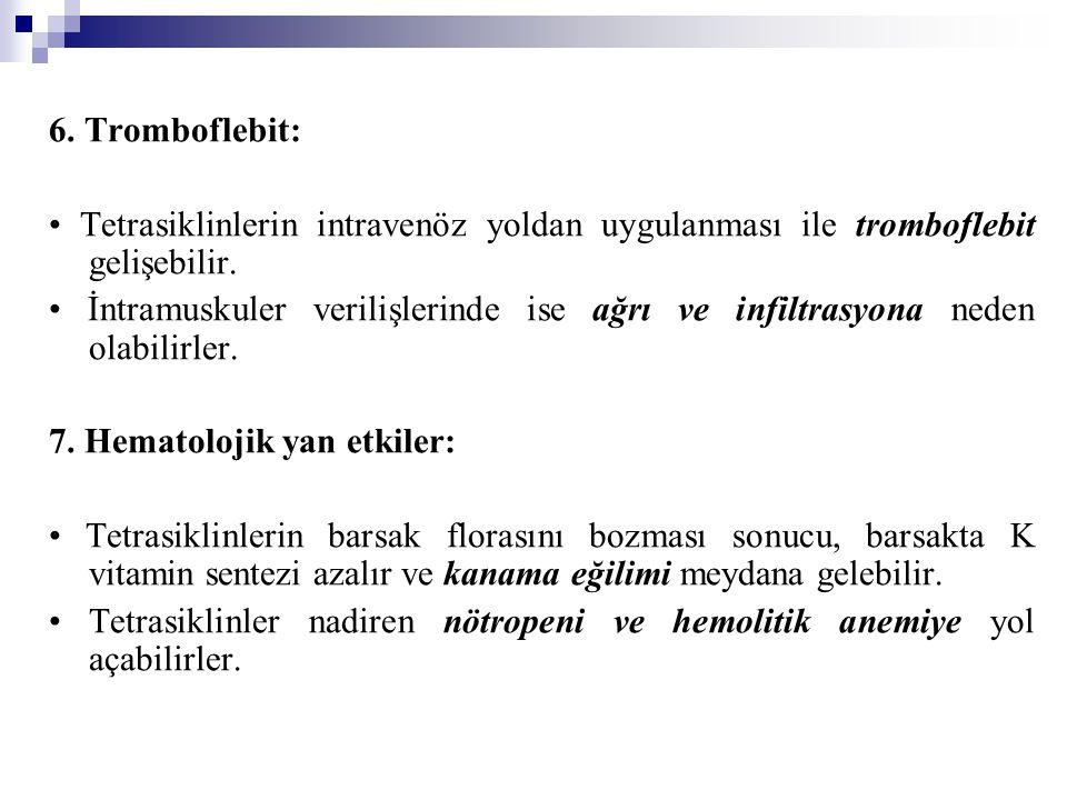 6.Tromboflebit: Tetrasiklinlerin intravenöz yoldan uygulanması ile tromboflebit gelişebilir.