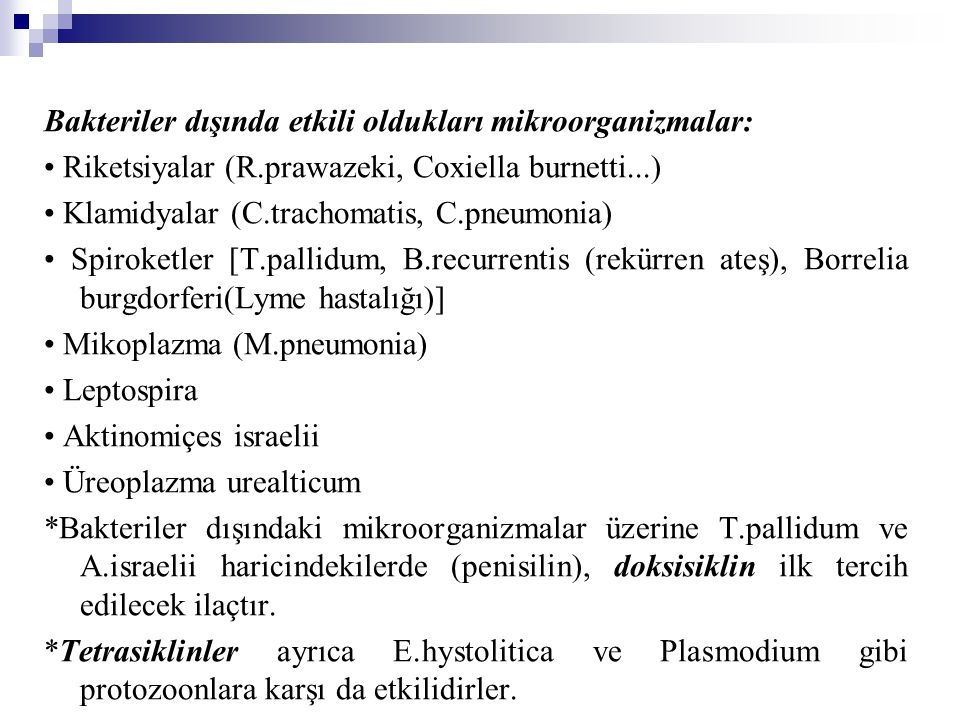 Bakteriler dışında etkili oldukları mikroorganizmalar: Riketsiyalar (R.prawazeki, Coxiella burnetti...) Klamidyalar (C.trachomatis, C.pneumonia) Spiro