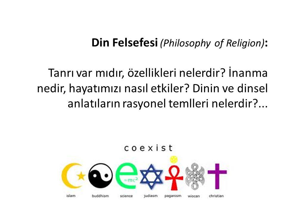 Din Felsefesi (Philosophy of Religion) : Tanrı var mıdır, özellikleri nelerdir? İnanma nedir, hayatımızı nasıl etkiler? Dinin ve dinsel anlatıların ra
