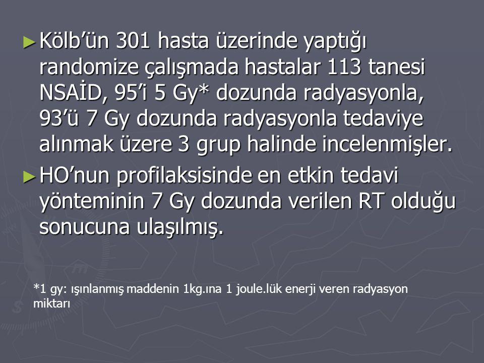 ► Kölb'ün 301 hasta üzerinde yaptığı randomize çalışmada hastalar 113 tanesi NSAİD, 95'i 5 Gy* dozunda radyasyonla, 93'ü 7 Gy dozunda radyasyonla teda