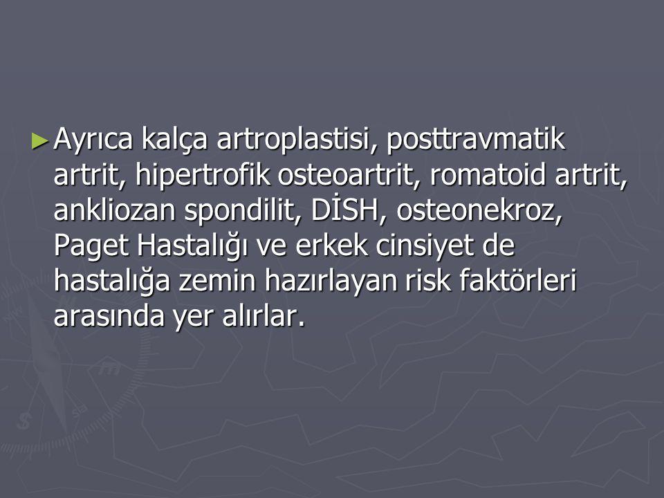 ► Ayrıca kalça artroplastisi, posttravmatik artrit, hipertrofik osteoartrit, romatoid artrit, ankliozan spondilit, DİSH, osteonekroz, Paget Hastalığı