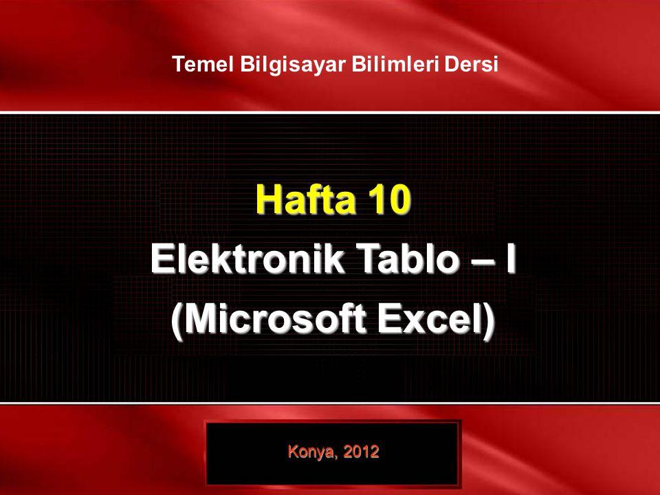 16 / 16 © TEMEL BİLGİSAYAR BİLİMLERİ – ELEKTRONİK TABLO- I Hafta 10 Elektronik Tablo – I (Microsoft Excel) Konya, 2012 Temel Bilgisayar Bilimleri Ders