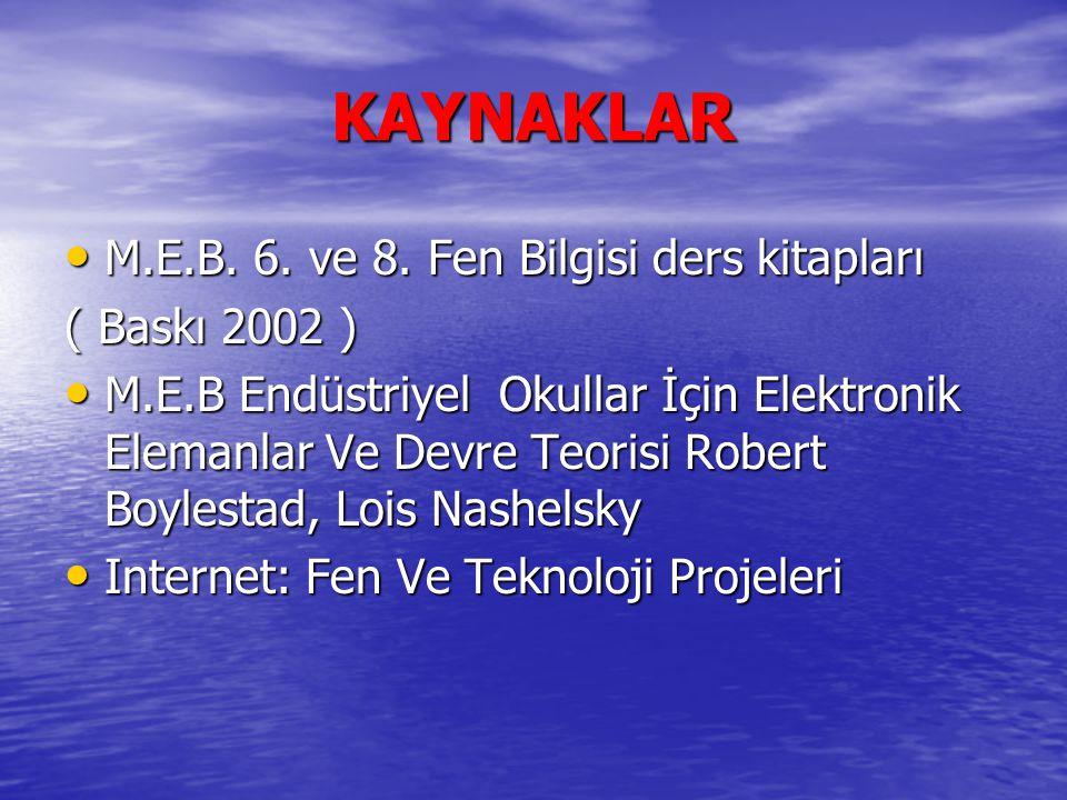 KAYNAKLAR M.E.B. 6. ve 8. Fen Bilgisi ders kitapları M.E.B. 6. ve 8. Fen Bilgisi ders kitapları ( Baskı 2002 ) M.E.B Endüstriyel Okullar İçin Elektron