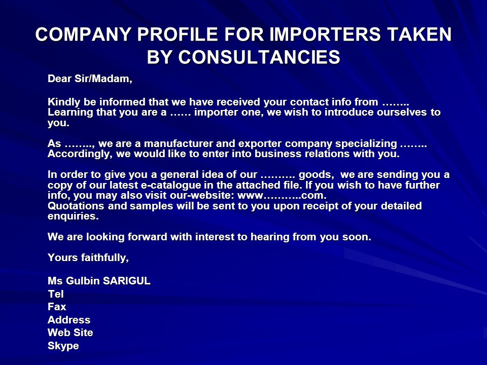 COMPANY PROFILE FOR IMPORTERS TAKEN BY CONSULTANCIES Dear Sir/Madam, Kindly be informed that we have received your contact info from ……..
