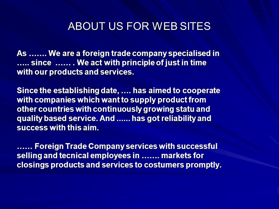 ABOUT US FOR WEB SITES As ……. We are a foreign trade company specialised in …..