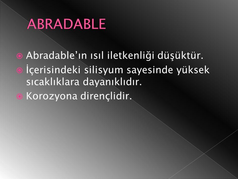  Abradable'ın ısıl iletkenliği düşüktür.