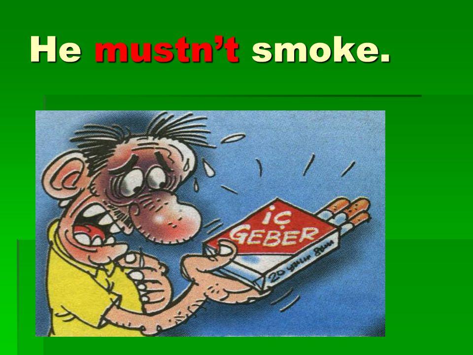 He mustn't smoke.