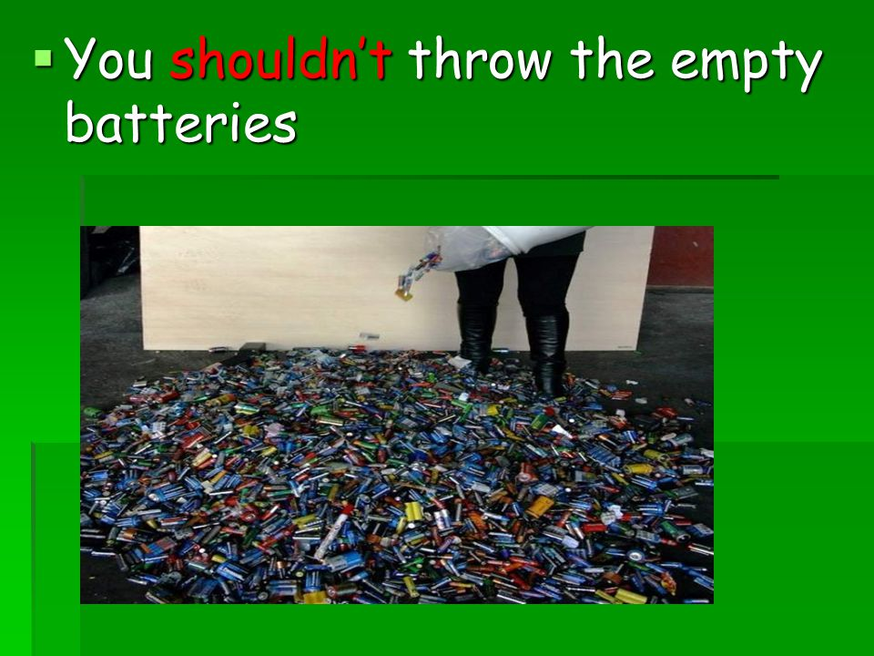  You shouldn't throw the empty batteries