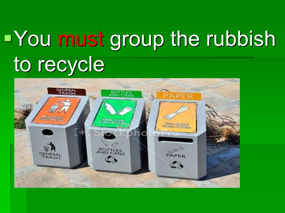  You must group the rubbish to recycle