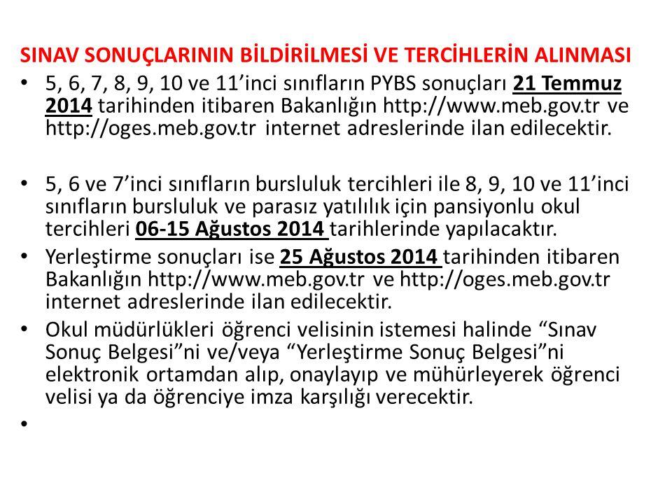SINAV SONUÇLARININ BİLDİRİLMESİ VE TERCİHLERİN ALINMASI 5, 6, 7, 8, 9, 10 ve 11'inci sınıfların PYBS sonuçları 21 Temmuz 2014 tarihinden itibaren Baka