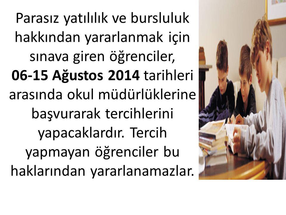 Parasız yatılılık ve bursluluk hakkından yararlanmak için sınava giren öğrenciler, 06-15 Ağustos 2014 tarihleri arasında okul müdürlüklerine başvurara