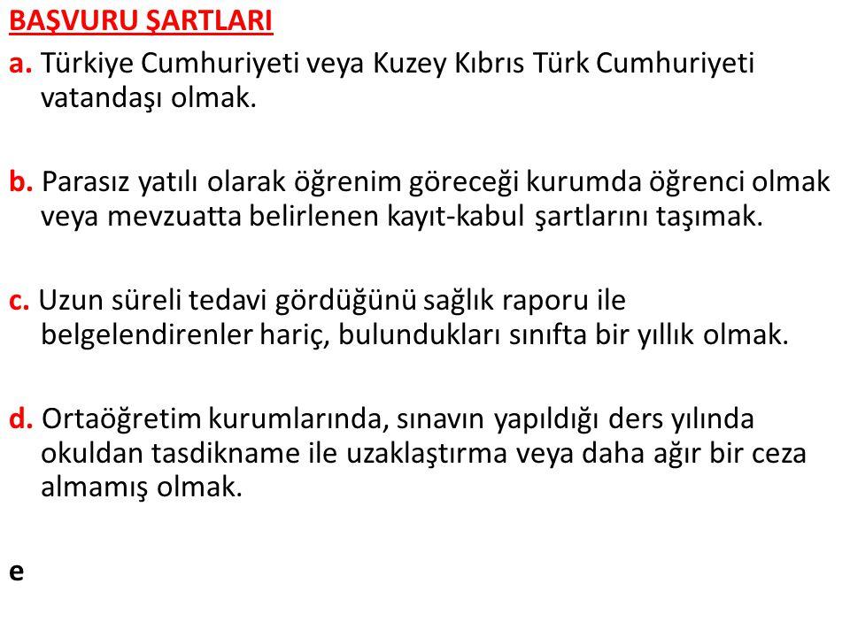 a. Türkiye Cumhuriyeti veya Kuzey Kıbrıs Türk Cumhuriyeti vatandaşı olmak. b. Parasız yatılı olarak öğrenim göreceği kurumda öğrenci olmak veya mevzua