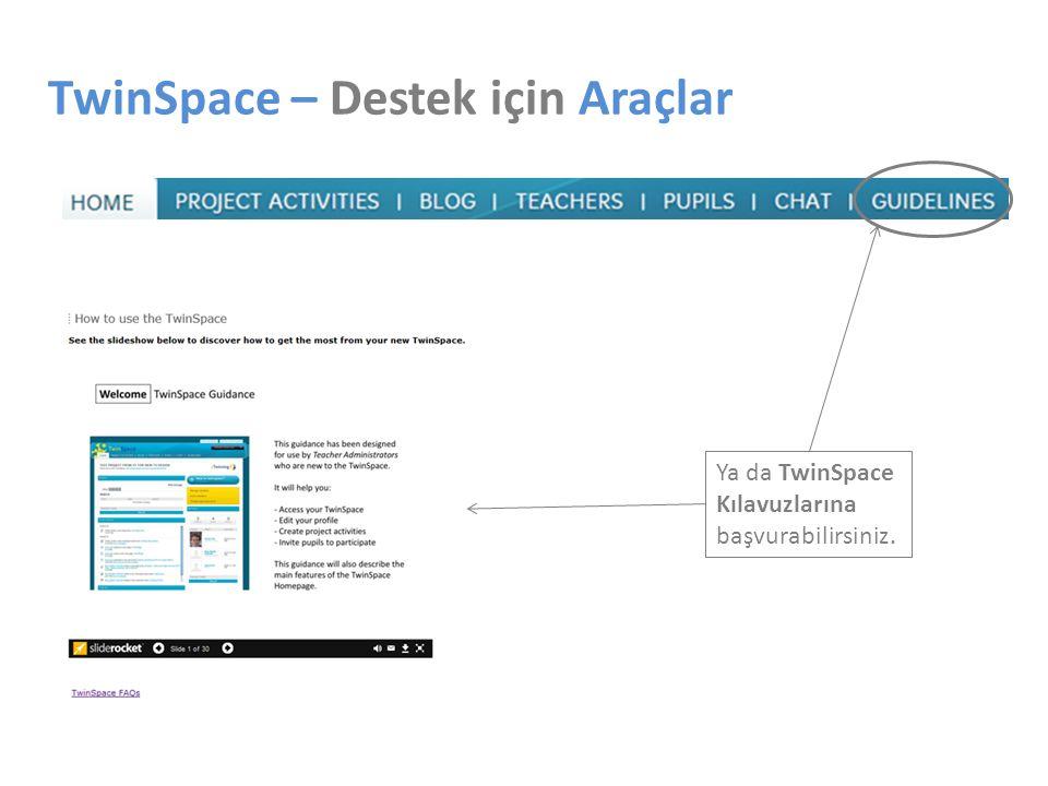 TwinSpace – Destek için Araçlar Ya da TwinSpace Kılavuzlarına başvurabilirsiniz.