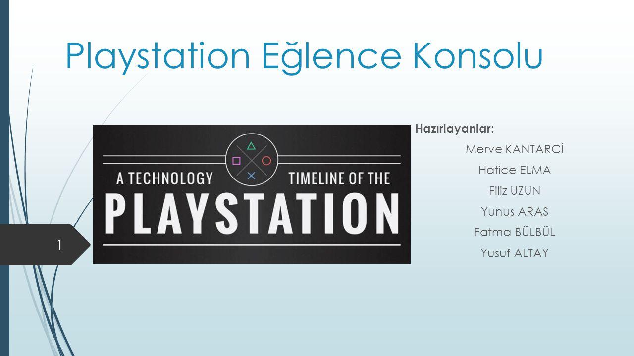 Playstation Eğlence Konsolu Hazırlayanlar: Merve KANTARCİ Hatice ELMA Filiz UZUN Yunus ARAS Fatma BÜLBÜL Yusuf ALTAY 1