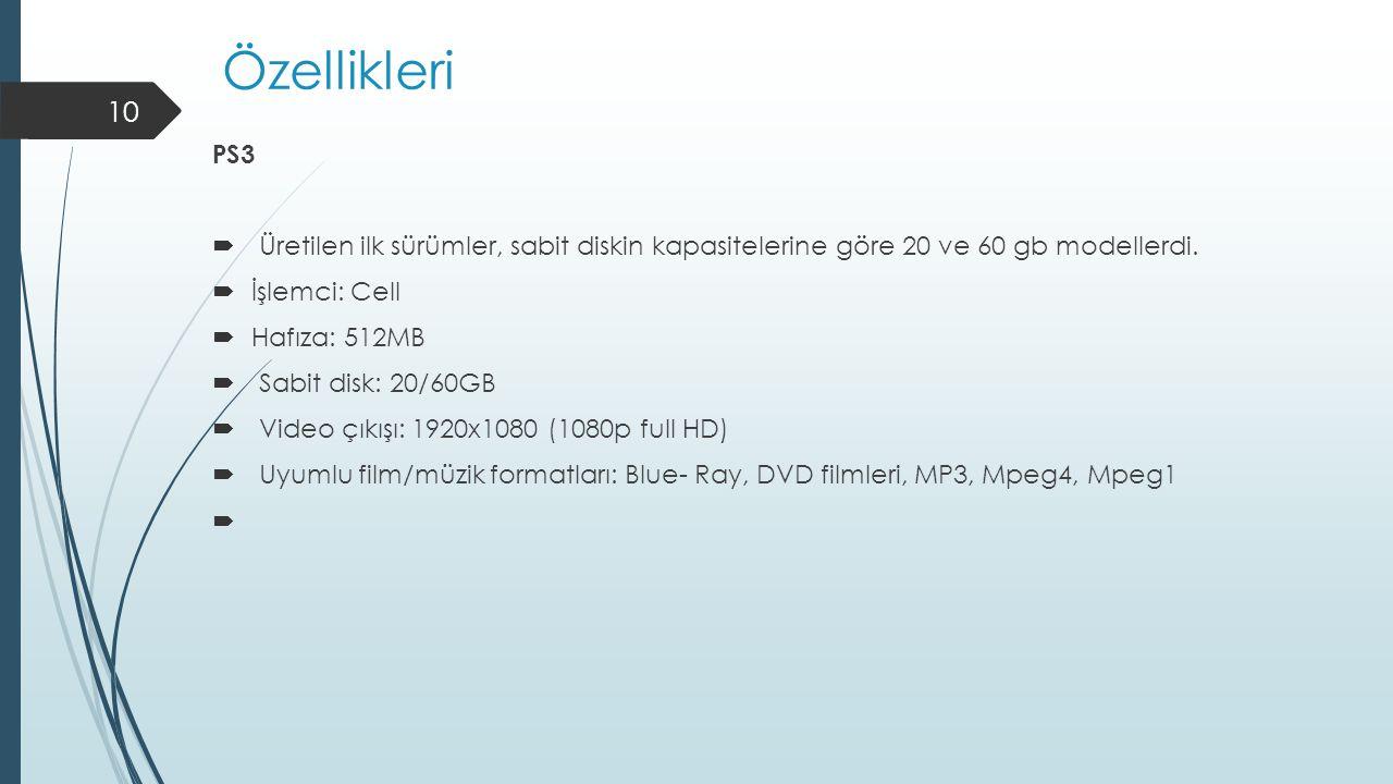 Özellikleri PS3  Üretilen ilk sürümler, sabit diskin kapasitelerine göre 20 ve 60 gb modellerdi.  İşlemci: Cell  Hafıza: 512MB  Sabit disk: 20/60G
