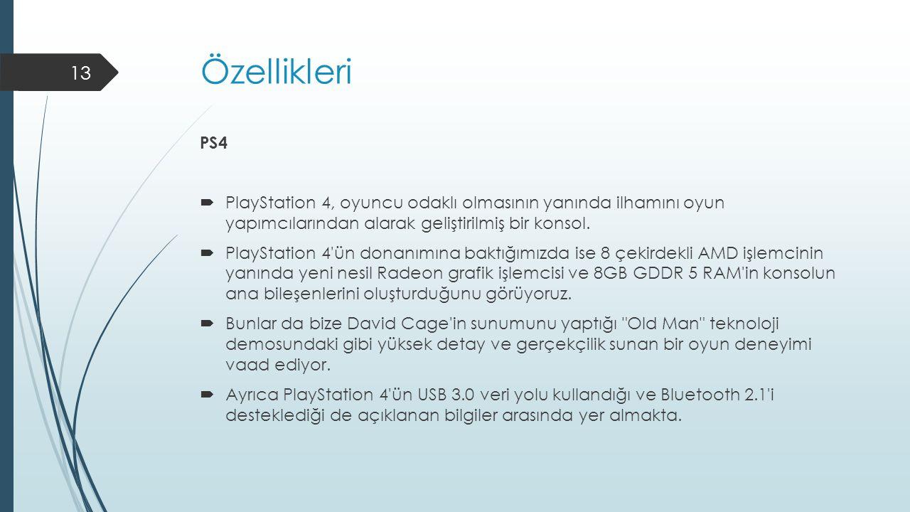 Özellikleri PS4  PlayStation 4, oyuncu odaklı olmasının yanında ilhamını oyun yapımcılarından alarak geliştirilmiş bir konsol.