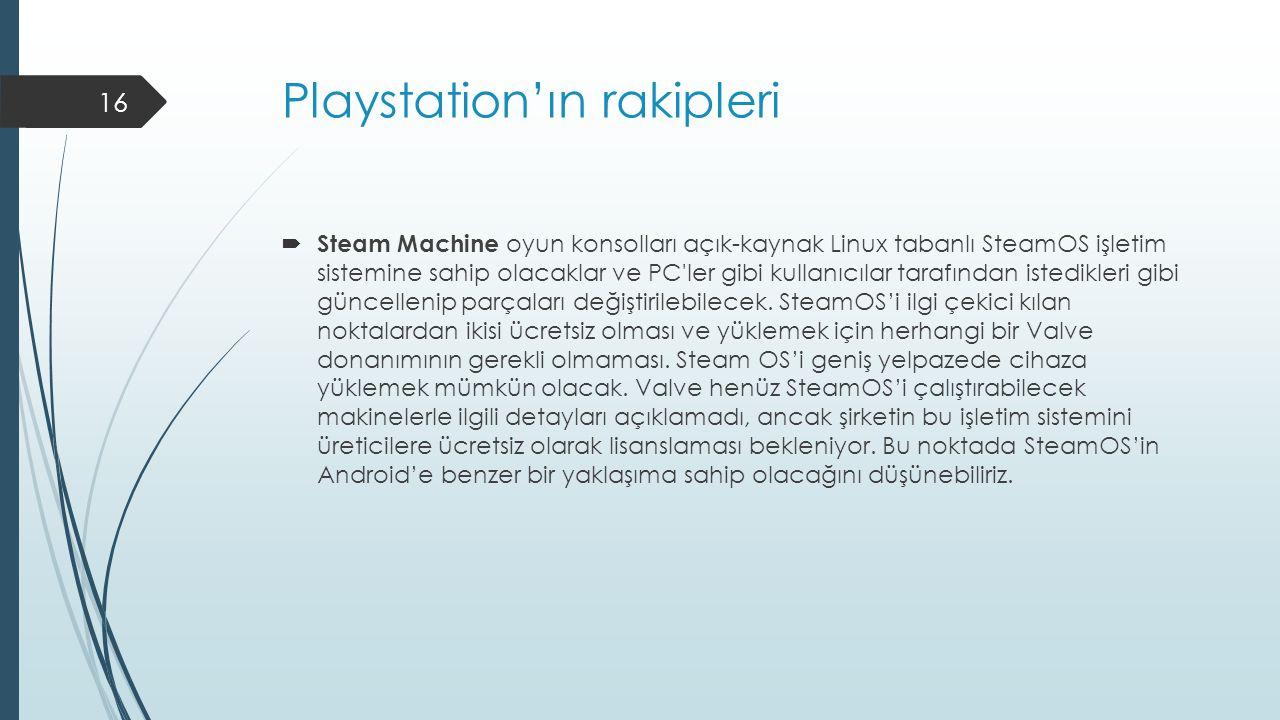 Playstation'ın rakipleri  Steam Machine oyun konsolları açık-kaynak Linux tabanlı SteamOS işletim sistemine sahip olacaklar ve PC ler gibi kullanıcılar tarafından istedikleri gibi güncellenip parçaları değiştirilebilecek.