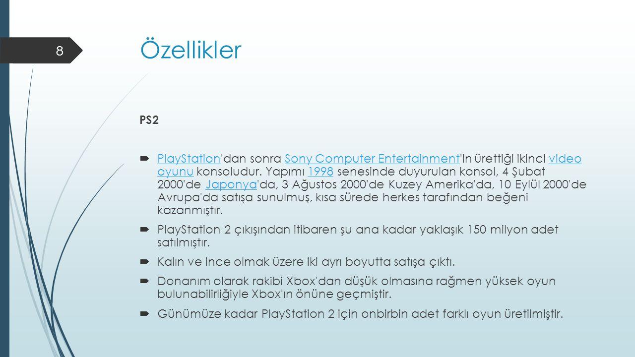 Özellikler PS2  PlayStation'dan sonra Sony Computer Entertainment'in ürettiği ikinci video oyunu konsoludur. Yapımı 1998 senesinde duyurulan konsol,