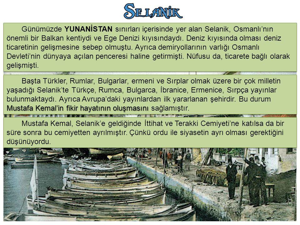 Mustafa Kemal'in fikir hayatının oluşmasını Başta Türkler, Rumlar, Bulgarlar, ermeni ve Sırplar olmak üzere bir çok milletin yaşadığı Selanik'te Türkç