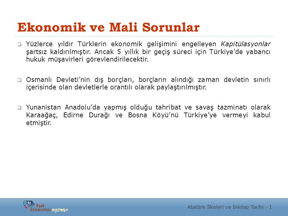 Ekonomik ve Mali Sorunlar  Yüzlerce yıldır Türklerin ekonomik gelişimini engelleyen Kapitülasyonlar şartsız kaldırılmıştır. Ancak 5 yıllık bir geçiş