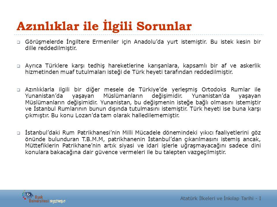 Azınlıklar ile İlgili Sorunlar  Görüşmelerde İngiltere Ermeniler için Anadolu'da yurt istemiştir. Bu istek kesin bir dille reddedilmiştir.  Ayrıca T